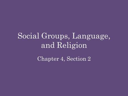 Social Groups, Language, and Religion Chapter 4, Section 2.