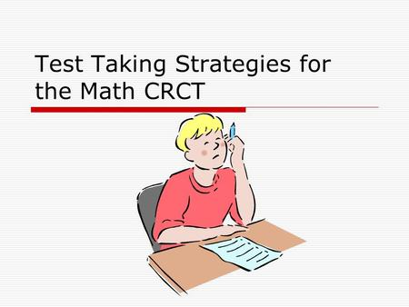 Test Taking Strategies for the Math CRCT. #1: Remember what you've learned!  You've worked so hard all year!  Remember the things you've learned in.