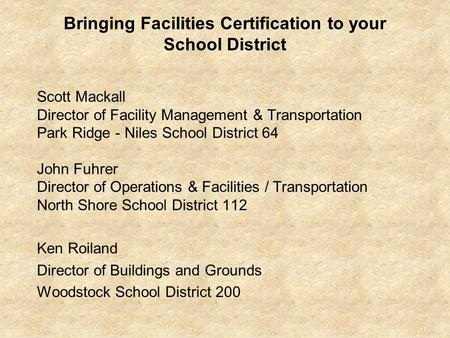 Bringing Facilities Certification to your School District Scott Mackall Director of Facility Management & Transportation Park Ridge - Niles School District.