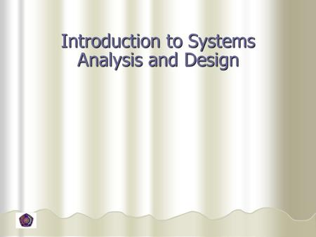Introduction to Systems Analysis and Design. Objectives Understand the fundamental SDLC and its four phases Understand the fundamental SDLC and its four.