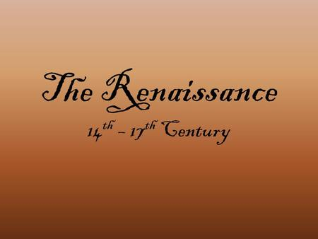 The Renaissance 14 th – 17 th Century. The Renaissance was a period of literature originating in Italy in the 14 th century. Renaissance is a French word.