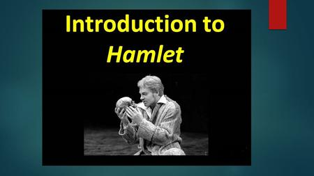 Characters:  Hamlet The prince of Denmark, and a student at the University of Wittenberg. At the beginning of the play, Hamlet's father, King Hamlet,