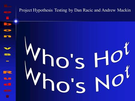 Project Hypothesis Testing by Dan Racic and Andrew Mackin.
