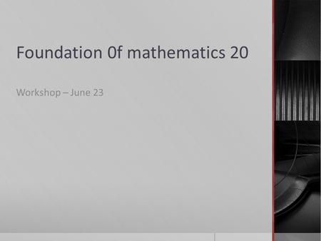 Foundation 0f mathematics 20 Workshop – June 23. Agenda  Prayer  Outcomes/Indicators for FM 20  Compare to WNCP which the resource is based on  Resource.
