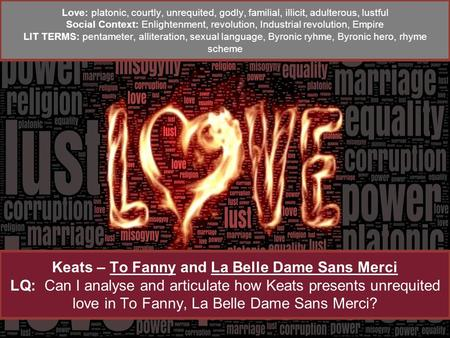 Keats – To Fanny and La Belle Dame Sans Merci LQ: Can I analyse and articulate how Keats presents unrequited love in To Fanny, La Belle Dame Sans Merci?