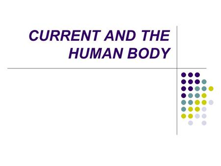 CURRENT AND THE HUMAN BODY. Human body tissues are good conductors of electricity, due to ions in solution in the body. The body's resistance varies from.