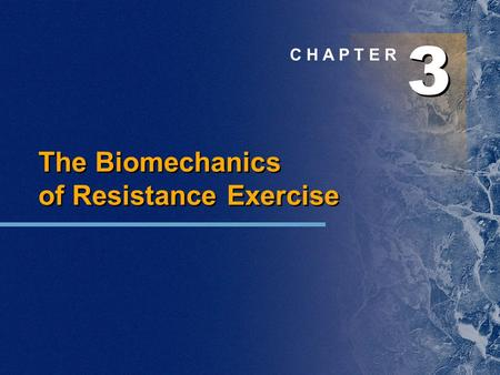 3 3 C H A P T E R The Biomechanics of Resistance Exercise.