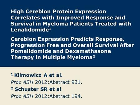 High Cereblon Protein Expression Correlates with Improved Response and Survival in Myeloma Patients Treated with Lenalidomide 1 Cereblon Expression Predicts.