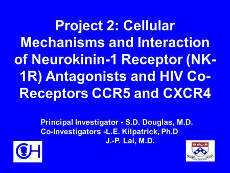 Project 2: Cellular Mechanisms and Interaction of Neurokinin-1 Receptor (NK- 1R) Antagonists and HIV Co- Receptors CCR5 and CXCR4 Principal Investigator.