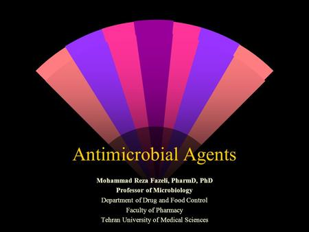 Antimicrobial Agents Mohammad Reza Fazeli, PharmD, PhD Professor of Microbiology Department of Drug and Food Control Faculty of Pharmacy Tehran University.