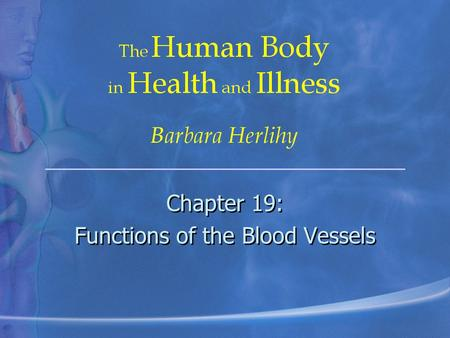 Chapter 19: Functions of the Blood Vessels Chapter 19: Functions of the Blood Vessels.