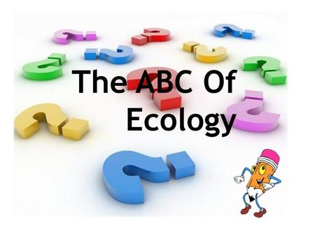 The ABC Of Ecology.  No living thing or group of living things can live and grow in isolation.