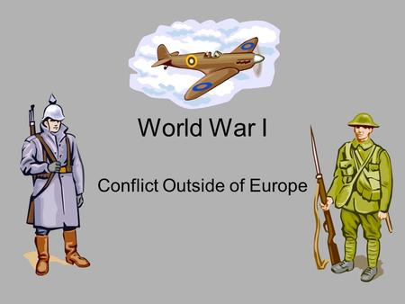 World War I Conflict Outside of Europe. Ottomans Losing Power After the death of Suleyman I in 1566 the empire began to weaken for the next 300 years.