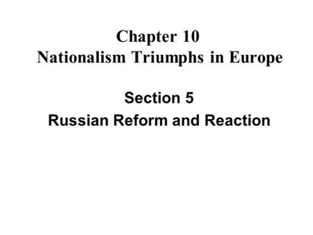 Chapter 10 Nationalism Triumphs in Europe Section 5 Russian Reform and Reaction.