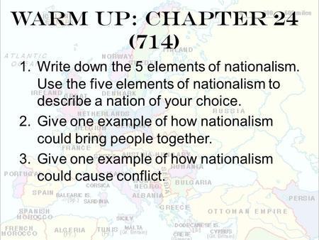 Warm Up: Chapter 24 (714) Write down the 5 elements of nationalism. Use the five elements of nationalism to describe a nation of your choice. Give one.