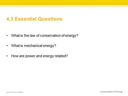 4.3 Essential Questions What is the law of conservation of energy? What is mechanical energy? How are power and energy related? Conservation of Energy.