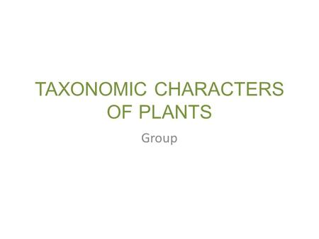 TAXONOMIC CHARACTERS OF PLANTS Group. Activity Objective : To identify the plants characteristics and their development towards their environment. To.