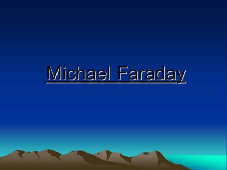 Michael Faraday. Michael Faraday was born on 22 nd September 1791 He was the youngest out of 4 children His mother was called Margaret and his father.