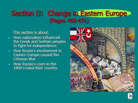 Section II: Change in Eastern Europe (Pages 468-472) This section is about: This section is about: How nationalism influenced the Greek and Serbian peoples.