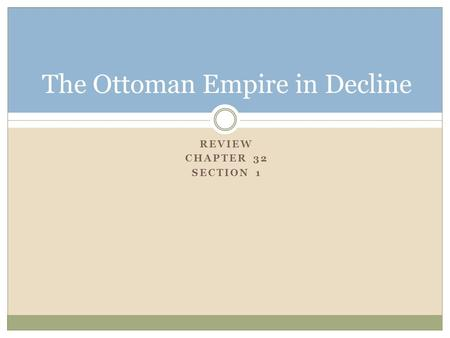 REVIEW CHAPTER 32 SECTION 1 The Ottoman Empire in Decline.