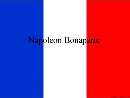 Napoleon Bonaparte 1769-1821. Early Life Born in Corsica Born in Corsica Aristocratic family with many brothers and sisters Aristocratic family with many.