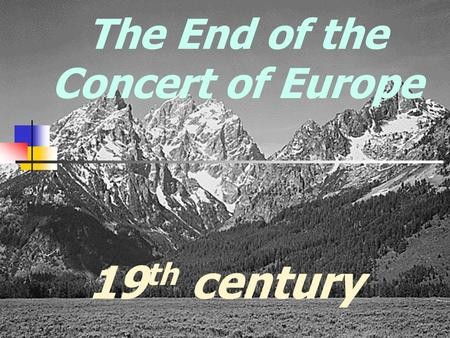 The End of the Concert of Europe 19 th century The Crimean War [1854-1856] The Crimean War [1854-1856] Russia [claimed protector ship over the Orthodox.