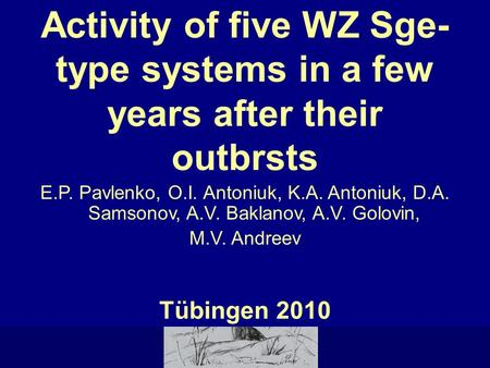 C R I M E A Activity of five WZ Sge- type systems in a few years after their outbrsts E.P. Pavlenko, O.I. Antoniuk, K.A. Antoniuk, D.A. Samsonov, A.V.