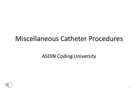 Miscellaneous Catheter Procedures ASDIN Coding University 1.