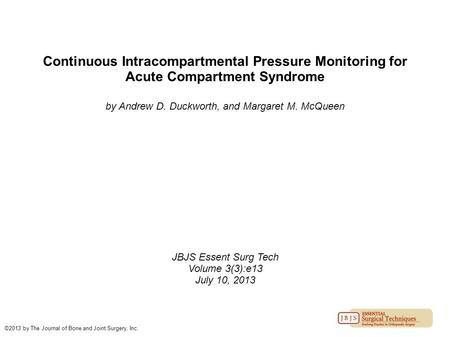 Continuous Intracompartmental Pressure Monitoring for Acute Compartment Syndrome by Andrew D. Duckworth, and Margaret M. McQueen JBJS Essent Surg Tech.