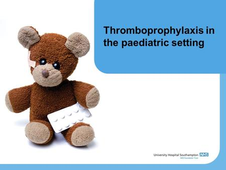 Thromboprophylaxis in the paediatric setting. Background No evidence for routine VTE risk assessment No evidence to support the routine use of thromboprophylaxis,