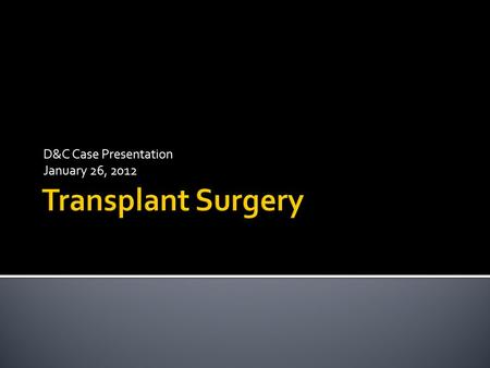 D&C Case Presentation January 26, 2012.  Malpositioned central venous catheter  Right subclavian vein laceration  Right subclavian artery laceration.