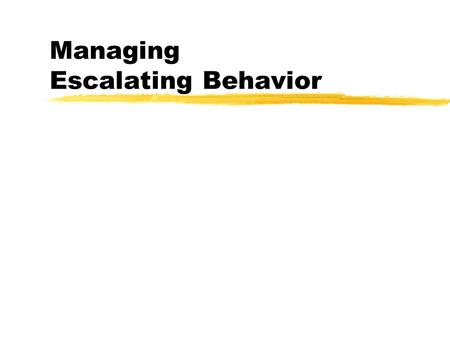 Managing Escalating Behavior. The Objectives zIntroductions zEscalating Behavior zQuestions.