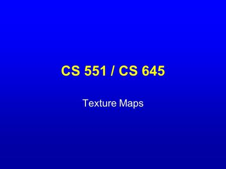 CS 551 / CS 645 Texture Maps. Assignment 2 Let's talk about 'working together' –No sharing code unless specifically allowed (and documented in README)