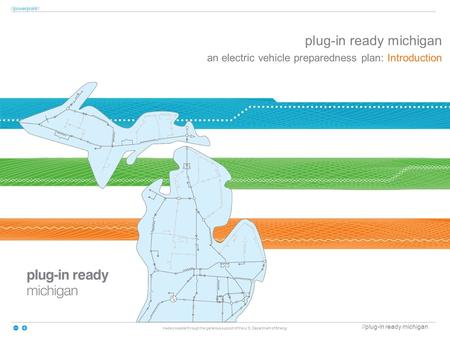 //plug-in ready michigan //powerpoint// made possible through the generous support of the U.S. Department of Energy plug-in ready michigan an electric.