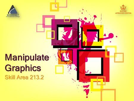 Manipulate Graphics Skill Area 213.2. Lecture Overview Photoshop's GUI Basic Function Basic Image Manipulation.