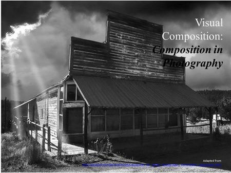Visual Composition: Composition in Photography Adapted from
