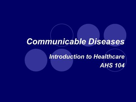 Communicable Diseases Introduction to Healthcare AHS 104.