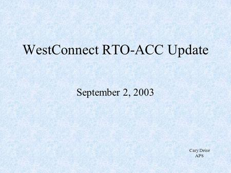 WestConnect RTO-ACC Update September 2, 2003 Cary Deise APS.
