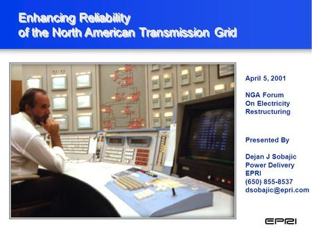 Enhancing Reliability of the North American Transmission Grid Enhancing Reliability of the North American Transmission Grid Presented By Dejan J Sobajic.