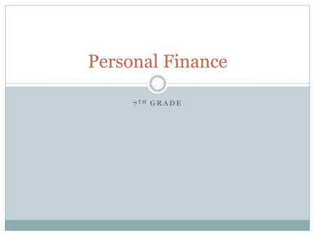 7 TH GRADE Personal Finance. Piggy Bank? Has anyone ever saved money? Or maintained a budget of any kind?