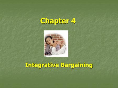 "Chapter 4 Integrative Bargaining. Defined: ""A negotiating process in which the parties involved strive to integrate their interests, as effectively as."