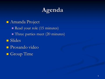 1 Agenda Amanda Project Amanda Project Read your role (15 minutes) Read your role (15 minutes) Three parties meet (20 minutes) Three parties meet (20 minutes)
