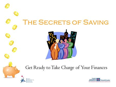 The Secrets of Saving Get Ready to Take Charge of Your Finances.
