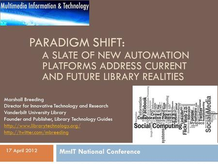 PARADIGM SHIFT: A SLATE OF NEW AUTOMATION PLATFORMS ADDRESS CURRENT AND FUTURE LIBRARY REALITIES Marshall Breeding Director for Innovative Technology and.