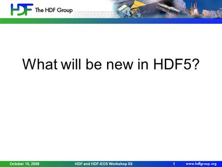 October 15, 2008HDF and HDF-EOS Workshop XII1 What will be new in HDF5?