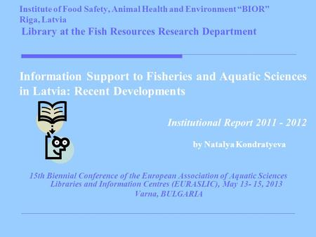 "Institute of Food Safety, Animal Health and Environment ""BIOR"" Riga, Latvia Library at the Fish Resources Research Department Information Support to Fisheries."