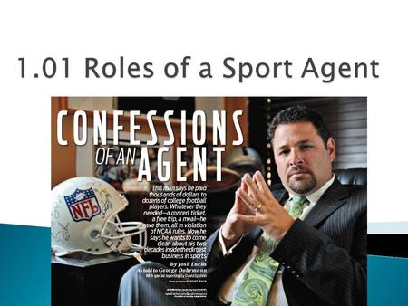 Agents legally represent athletes and entertainers in contract negotiations. Most are attorneys or accountants or both. ◦ Agents are paid a percentage.