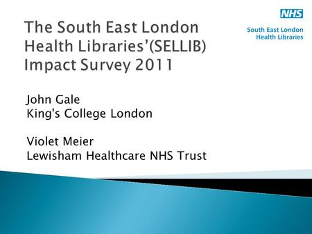 John Gale King's College London Violet Meier Lewisham Healthcare NHS Trust.
