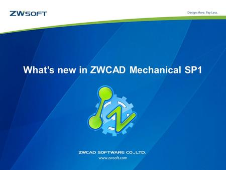 What's new in ZWCAD Mechanical SP1. About ZWCAD Mechanical Based on ZWCAD+ Includes all the functionality of ZWCAD+ 2012 PRO Support GB, ISO, ANSI, DIN,