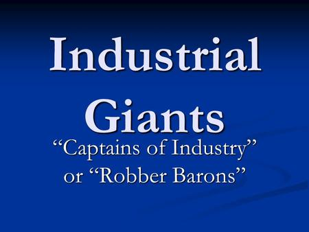 "Industrial Giants ""Captains of Industry"" or ""Robber Barons"""